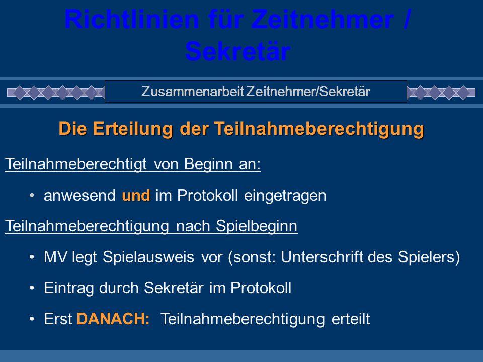 Richtlinien für Zeitnehmer / Sekretär Zusammenarbeit Zeitnehmer/Sekretär Die Erteilung der Teilnahmeberechtigung Teilnahmeberechtigt von Beginn an: un