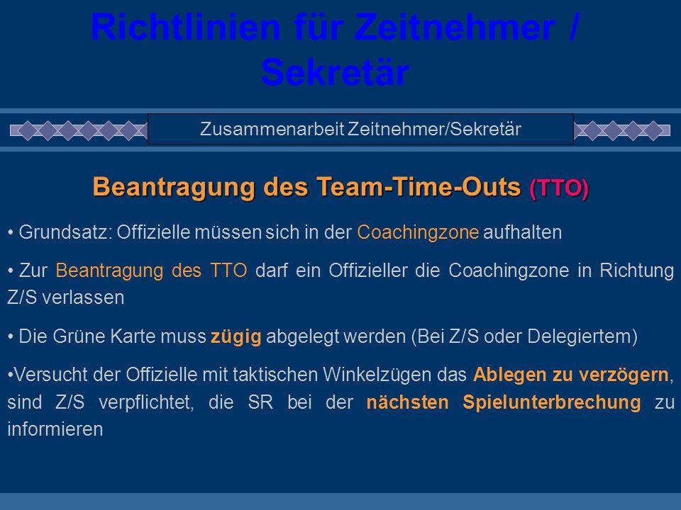 Richtlinien für Zeitnehmer / Sekretär Zusammenarbeit Zeitnehmer/Sekretär Beantragung des Team-Time-Outs (TTO) Grundsatz: Offizielle müssen sich in der