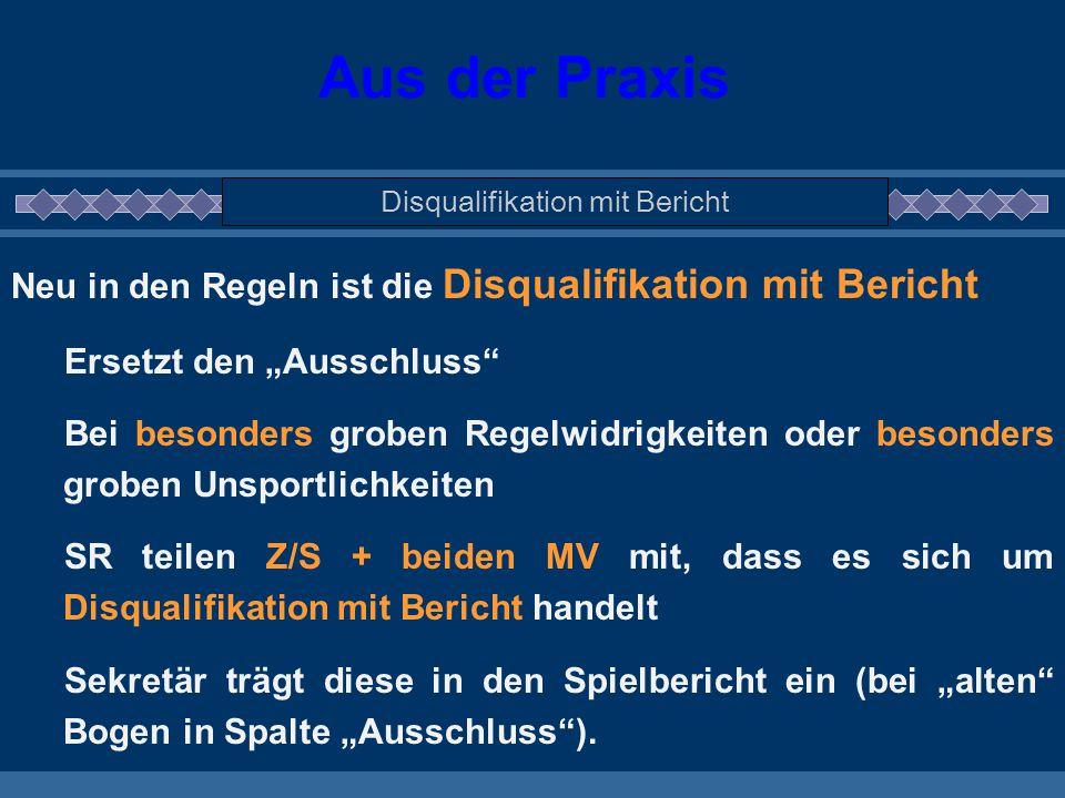 """Aus der Praxis Disqualifikation mit Bericht Neu in den Regeln ist die Disqualifikation mit Bericht Ersetzt den """"Ausschluss"""" Bei besonders groben Regel"""