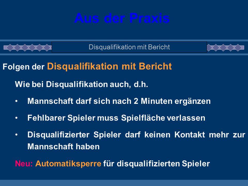Aus der Praxis Disqualifikation mit Bericht Folgen der Disqualifikation mit Bericht Wie bei Disqualifikation auch, d.h. Mannschaft darf sich nach 2 Mi