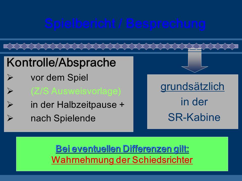 Spielbericht / Besprechung Kontrolle/Absprache  vor dem Spiel  (Z/S Ausweisvorlage)  in der Halbzeitpause +  nach Spielende grundsätzlich in der S