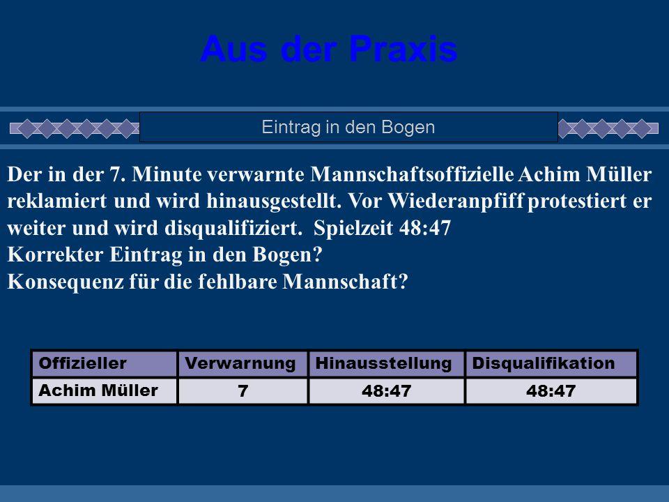 Aus der Praxis Eintrag in den Bogen Der in der 7. Minute verwarnte Mannschaftsoffizielle Achim Müller reklamiert und wird hinausgestellt. Vor Wiederan