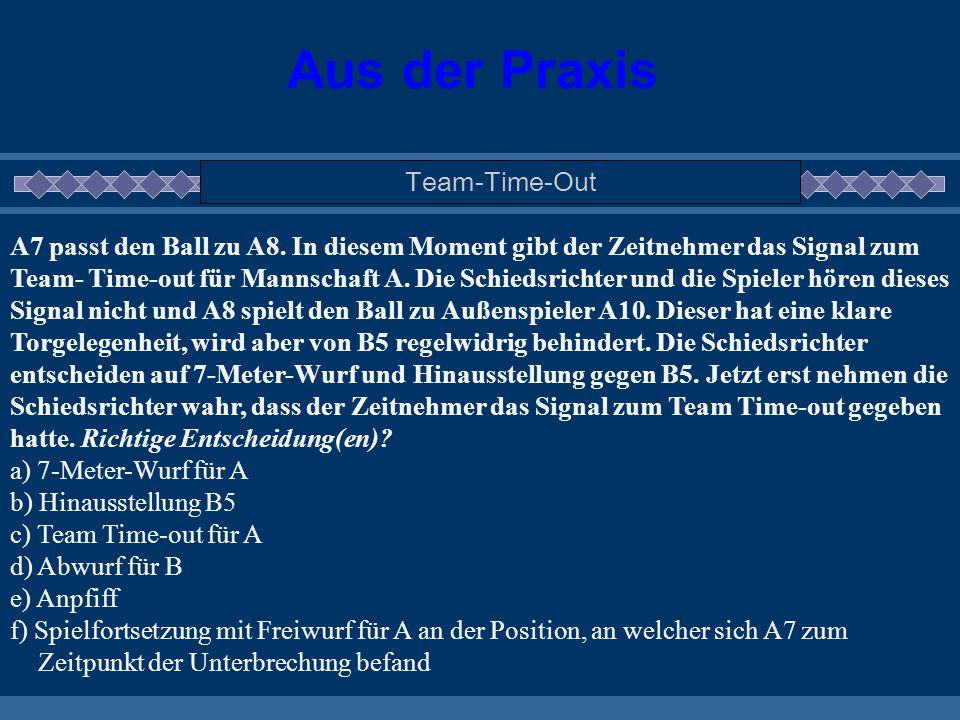 Aus der Praxis Team-Time-Out A7 passt den Ball zu A8. In diesem Moment gibt der Zeitnehmer das Signal zum Team- Time-out für Mannschaft A. Die Schieds