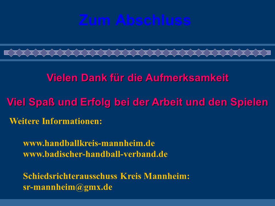 Zum Abschluss Vielen Dank für die Aufmerksamkeit Viel Spaß und Erfolg bei der Arbeit und den Spielen Weitere Informationen: www.handballkreis-mannheim