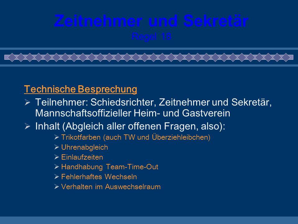 Zeitnehmer und Sekretär Regel 18 Technische Besprechung  Teilnehmer: Schiedsrichter, Zeitnehmer und Sekretär, Mannschaftsoffizieller Heim- und Gastve