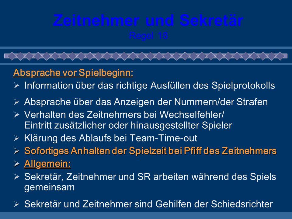 Zeitnehmer und Sekretär Regel 18 Absprache vor Spielbeginn:  Information über das richtige Ausfüllen des Spielprotokolls  Absprache über das Anzeige