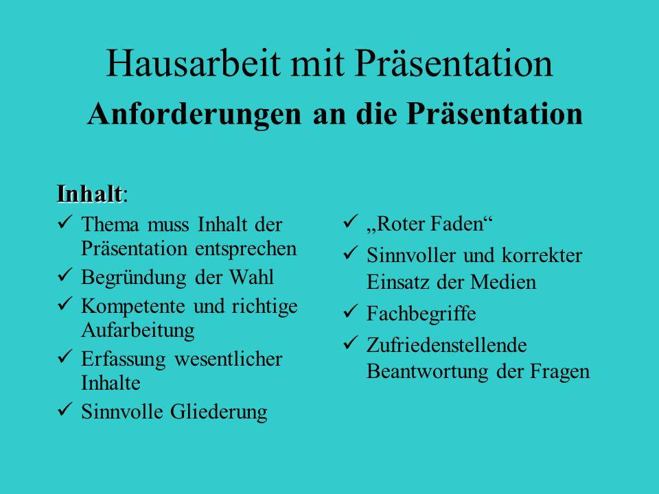 Hausarbeit mit Präsentation Anforderungen an die Präsentation Inhalt Inhalt: Thema muss Inhalt der Präsentation entsprechen Begründung der Wahl Kompet