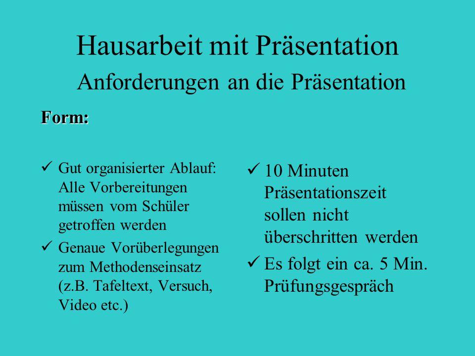 Hausarbeit mit Präsentation Anforderungen an die Präsentation Form: Gut organisierter Ablauf: Alle Vorbereitungen müssen vom Schüler getroffen werden