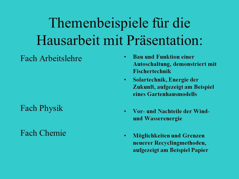 Themenbeispiele für die Hausarbeit mit Präsentation: Fach Arbeitslehre Fach Physik Fach Chemie Bau und Funktion einer Autoschaltung, demonstriert mit