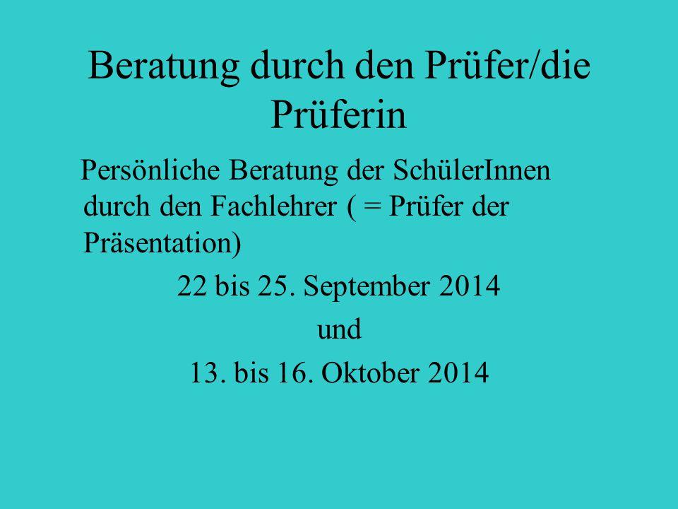 Beratung durch den Prüfer/die Prüferin Persönliche Beratung der SchülerInnen durch den Fachlehrer ( = Prüfer der Präsentation) 22 bis 25. September 20