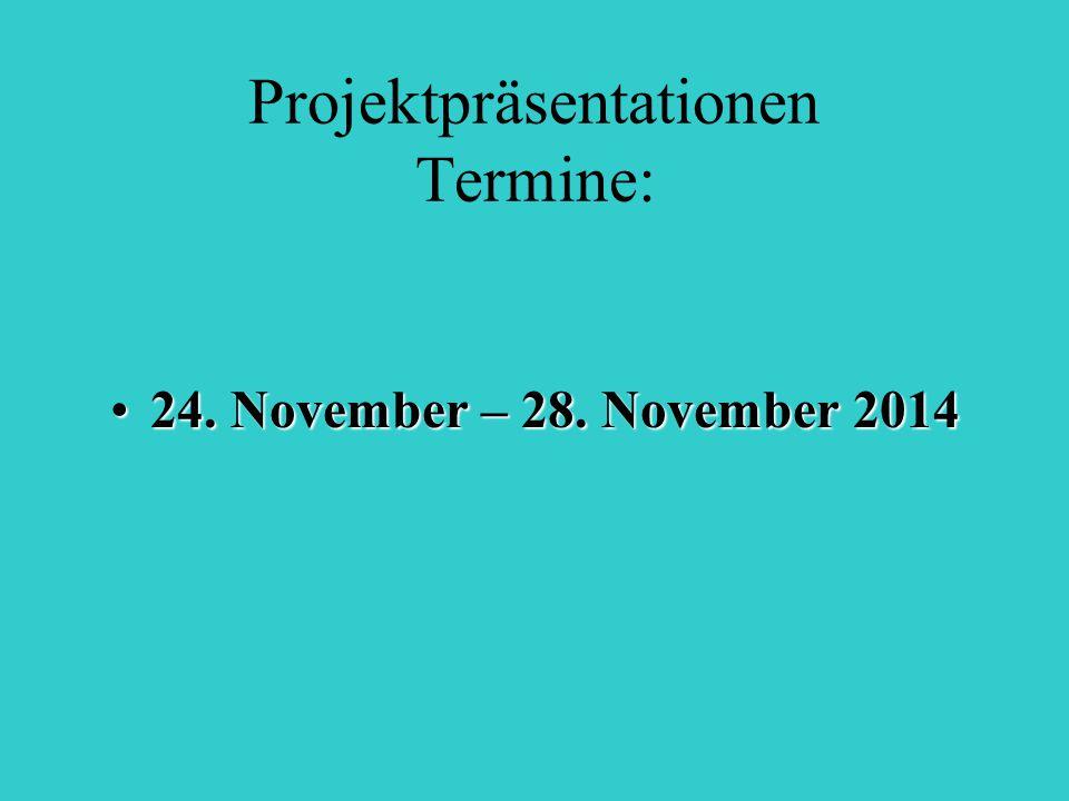 Projektpräsentationen Termine: 24. November – 28. November 201424. November – 28. November 2014