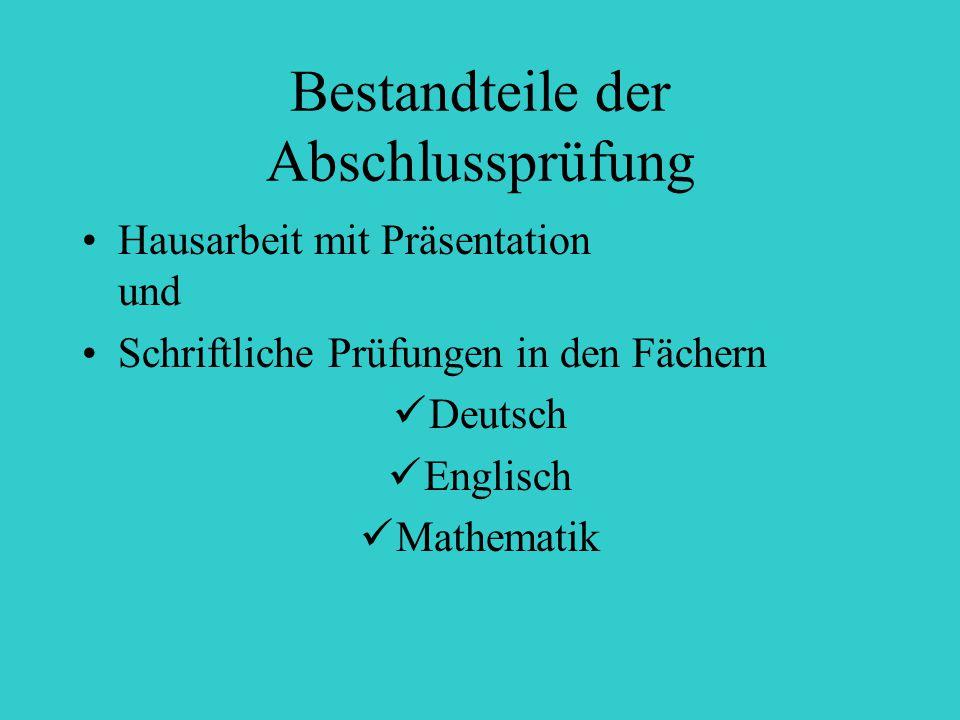 Bestandteile der Abschlussprüfung Hausarbeit mit Präsentation und Schriftliche Prüfungen in den Fächern Deutsch Englisch Mathematik