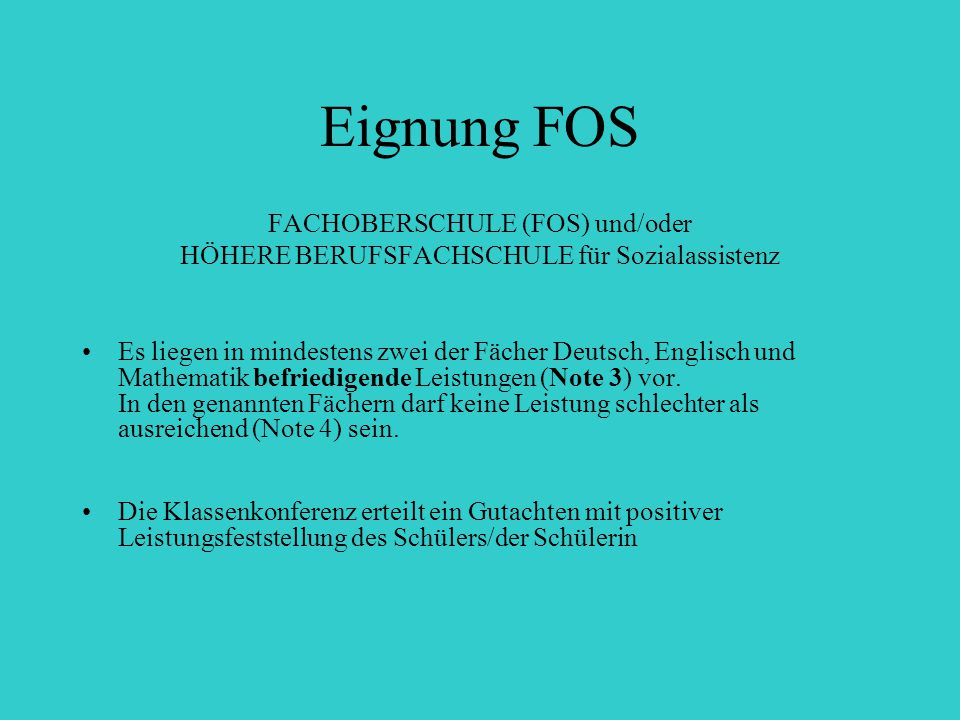 Eignung FOS FACHOBERSCHULE (FOS) und/oder HÖHERE BERUFSFACHSCHULE für Sozialassistenz Es liegen in mindestens zwei der Fächer Deutsch, Englisch und Ma