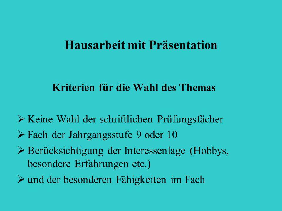 Hausarbeit mit Präsentation Kriterien für die Wahl des Themas  Keine Wahl der schriftlichen Prüfungsfächer  Fach der Jahrgangsstufe 9 oder 10  Berü
