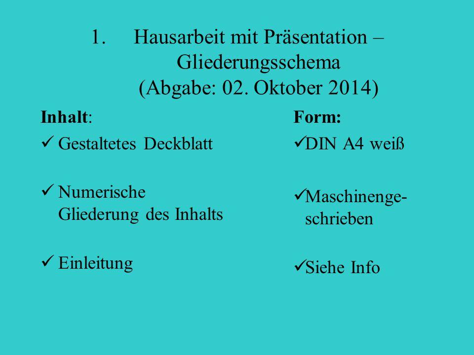1.Hausarbeit mit Präsentation – Gliederungsschema (Abgabe: 02. Oktober 2014) Inhalt: Gestaltetes Deckblatt Numerische Gliederung des Inhalts Einleitun