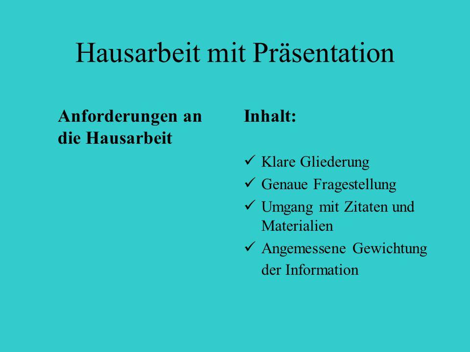Hausarbeit mit Präsentation Anforderungen an die Hausarbeit Inhalt: Klare Gliederung Genaue Fragestellung Umgang mit Zitaten und Materialien Angemesse