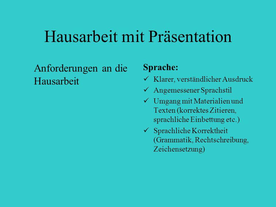 Hausarbeit mit Präsentation Anforderungen an die Hausarbeit Sprache: Klarer, verständlicher Ausdruck Angemessener Sprachstil Umgang mit Materialien un