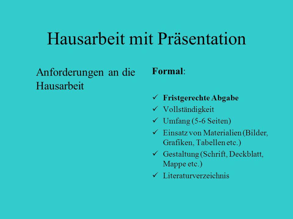 Hausarbeit mit Präsentation Anforderungen an die Hausarbeit Formal: Fristgerechte Abgabe Vollständigkeit Umfang (5-6 Seiten) Einsatz von Materialien (