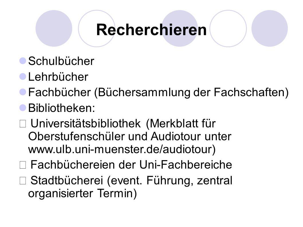 Recherchieren Schulbücher Lehrbücher Fachbücher (Büchersammlung der Fachschaften) Bibliotheken: Universitätsbibliothek (Merkblatt für Oberstufenschüler und Audiotour unter www.ulb.uni-muenster.de/audiotour) Fachbüchereien der Uni-Fachbereiche Stadtbücherei (event.