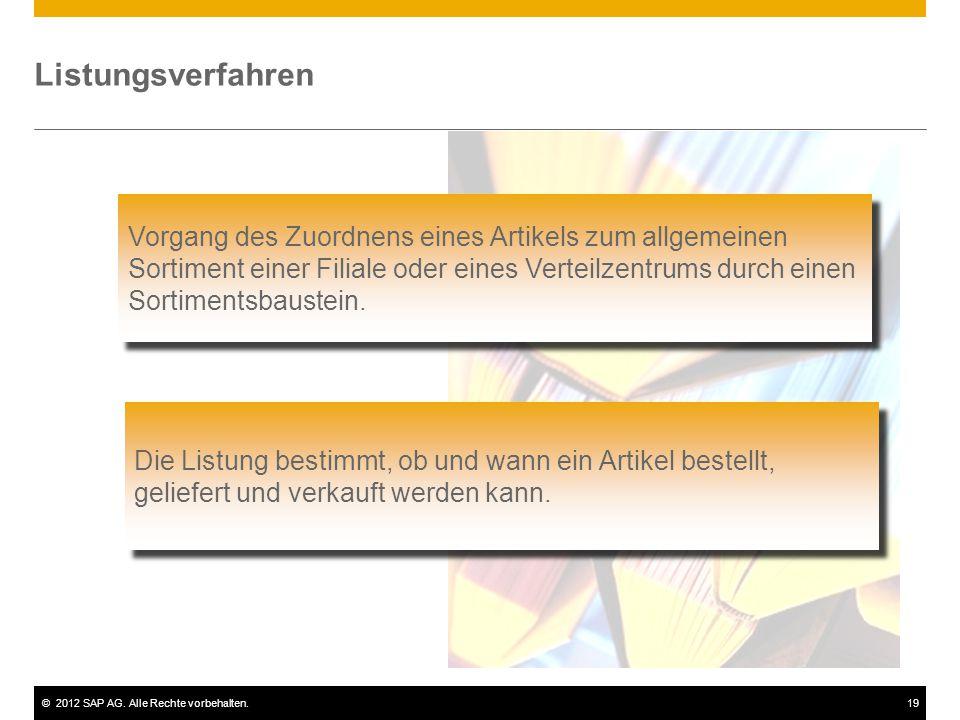 ©2012 SAP AG. Alle Rechte vorbehalten.19 Listungsverfahren Vorgang des Zuordnens eines Artikels zum allgemeinen Sortiment einer Filiale oder eines Ver