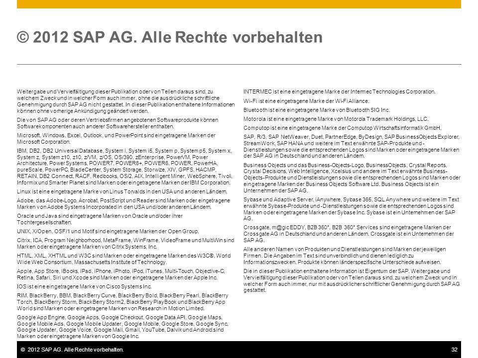 ©2012 SAP AG. Alle Rechte vorbehalten.32 Weitergabe und Vervielfältigung dieser Publikation oder von Teilen daraus sind, zu welchem Zweck und in welch
