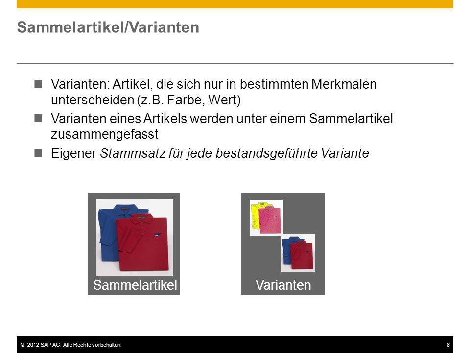 ©2012 SAP AG. Alle Rechte vorbehalten.8 Sammelartikel/Varianten Varianten: Artikel, die sich nur in bestimmten Merkmalen unterscheiden (z.B. Farbe, We