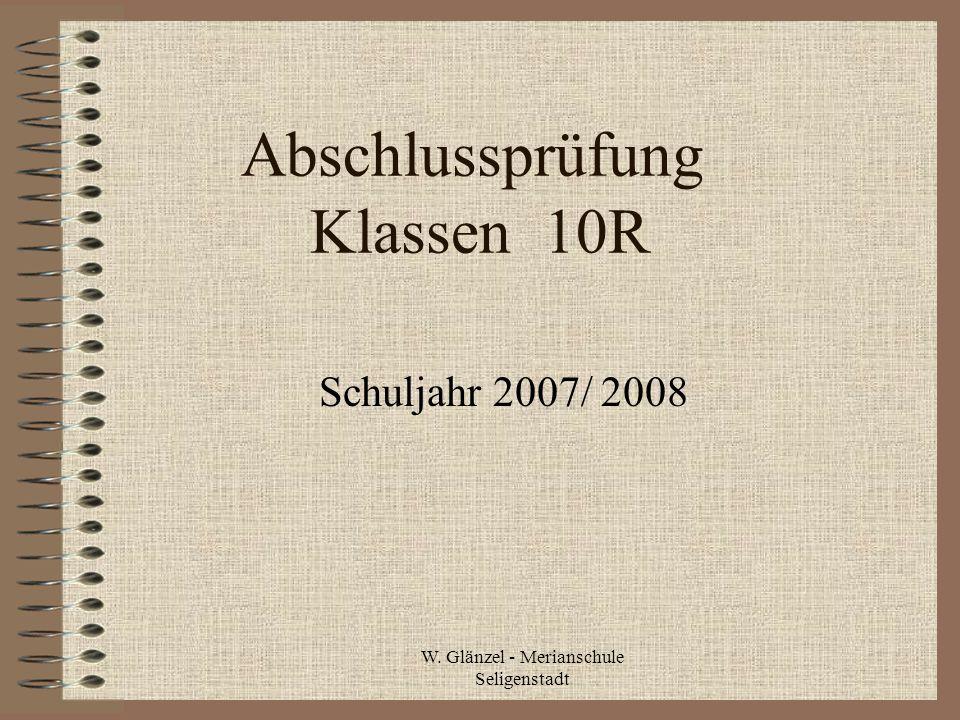 W. Glänzel - Merianschule Seligenstadt Abschlussprüfung Klassen 10R Schuljahr 2007/ 2008