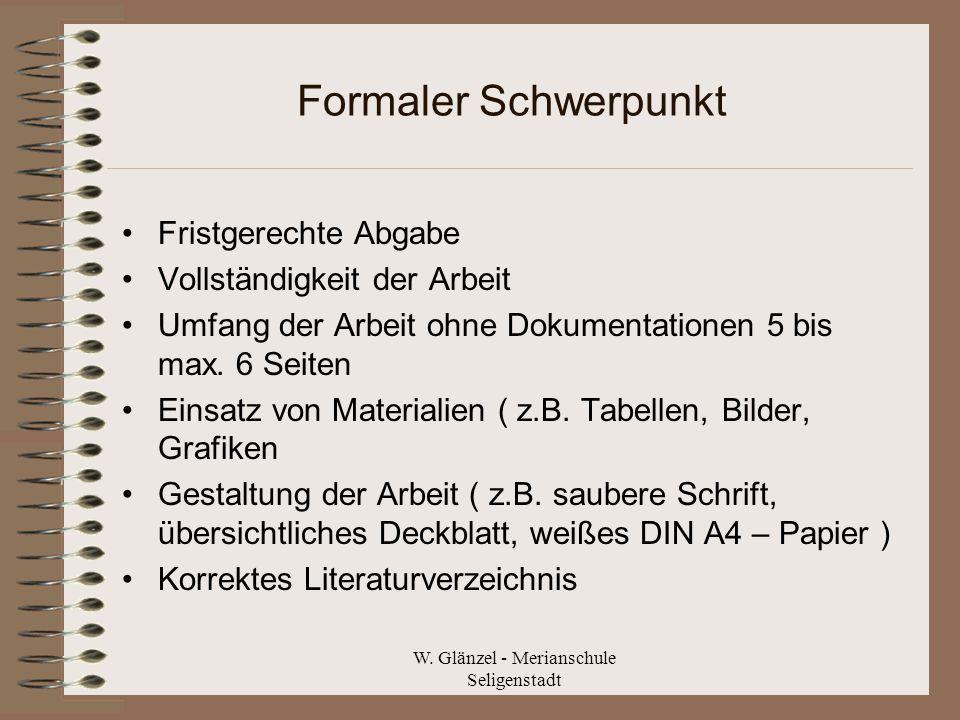 W. Glänzel - Merianschule Seligenstadt Formaler Schwerpunkt Fristgerechte Abgabe Vollständigkeit der Arbeit Umfang der Arbeit ohne Dokumentationen 5 b