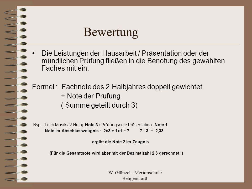 W. Glänzel - Merianschule Seligenstadt Bewertung Die Leistungen der Hausarbeit / Präsentation oder der mündlichen Prüfung fließen in die Benotung des
