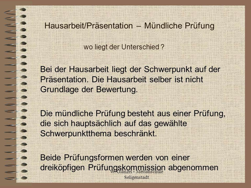 W. Glänzel - Merianschule Seligenstadt Hausarbeit/Präsentation – Mündliche Prüfung wo liegt der Unterschied ? Bei der Hausarbeit liegt der Schwerpunkt