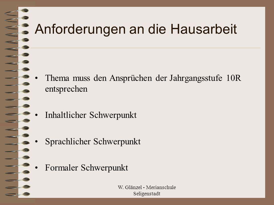 W. Glänzel - Merianschule Seligenstadt Anforderungen an die Hausarbeit Thema muss den Ansprüchen der Jahrgangsstufe 10R entsprechen Inhaltlicher Schwe