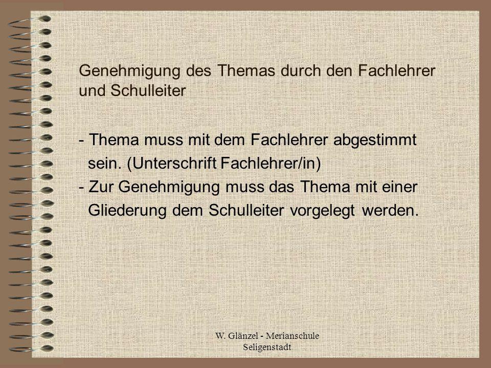 W. Glänzel - Merianschule Seligenstadt Genehmigung des Themas durch den Fachlehrer und Schulleiter - Thema muss mit dem Fachlehrer abgestimmt sein. (U