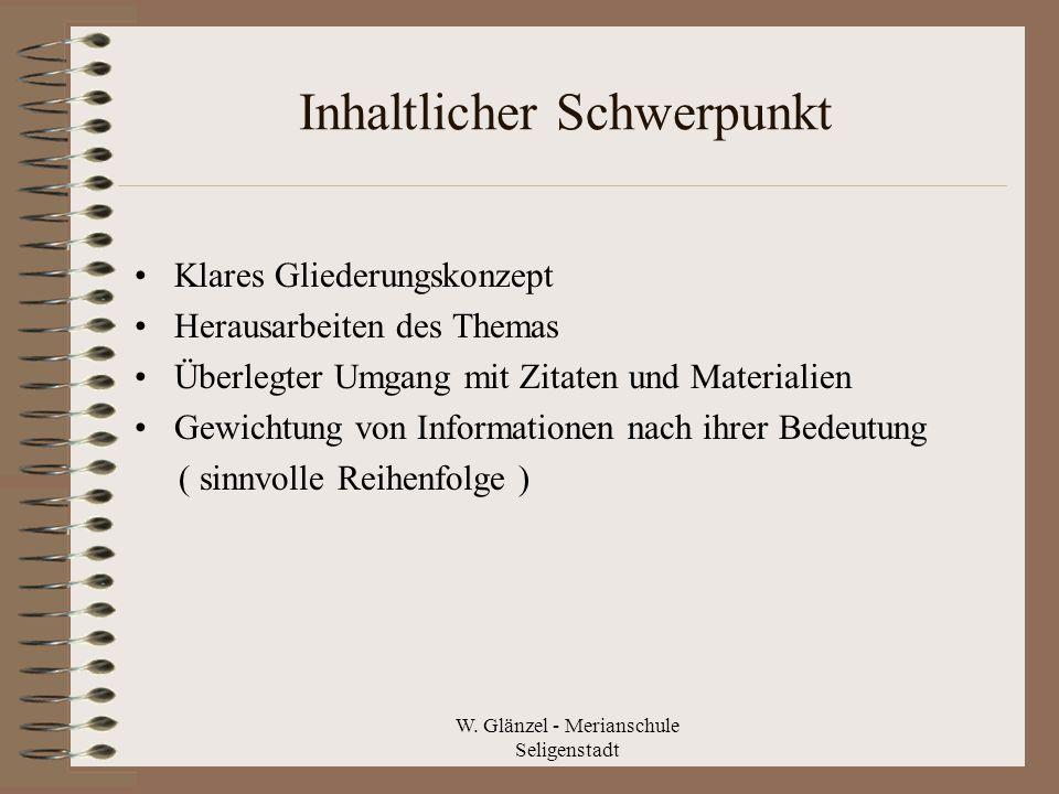 W. Glänzel - Merianschule Seligenstadt Inhaltlicher Schwerpunkt Klares Gliederungskonzept Herausarbeiten des Themas Überlegter Umgang mit Zitaten und