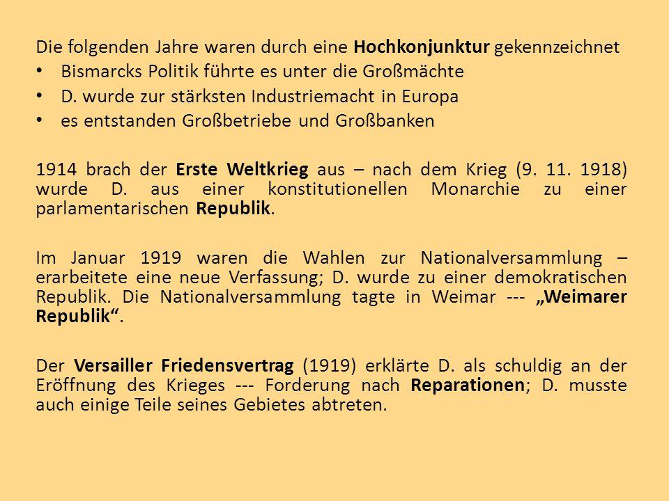 Die folgenden Jahre waren durch eine Hochkonjunktur gekennzeichnet Bismarcks Politik führte es unter die Großmächte D. wurde zur stärksten Industriema