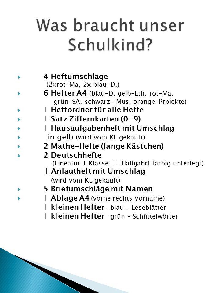  4 Heftumschläge (2xrot-Ma, 2x blau-D,)  6 Hefter A4 (blau-D, gelb-Eth, rot-Ma, grün-SA, schwarz- Mus, orange-Projekte)  1 Heftordner für alle Hefte  1 Satz Ziffernkarten (0-9)  1 Hausaufgabenheft mit Umschlag  in gelb (wird vom KL gekauft)  2 Mathe-Hefte (lange Kästchen)  2 Deutschhefte (Lineatur 1.Klasse, 1.