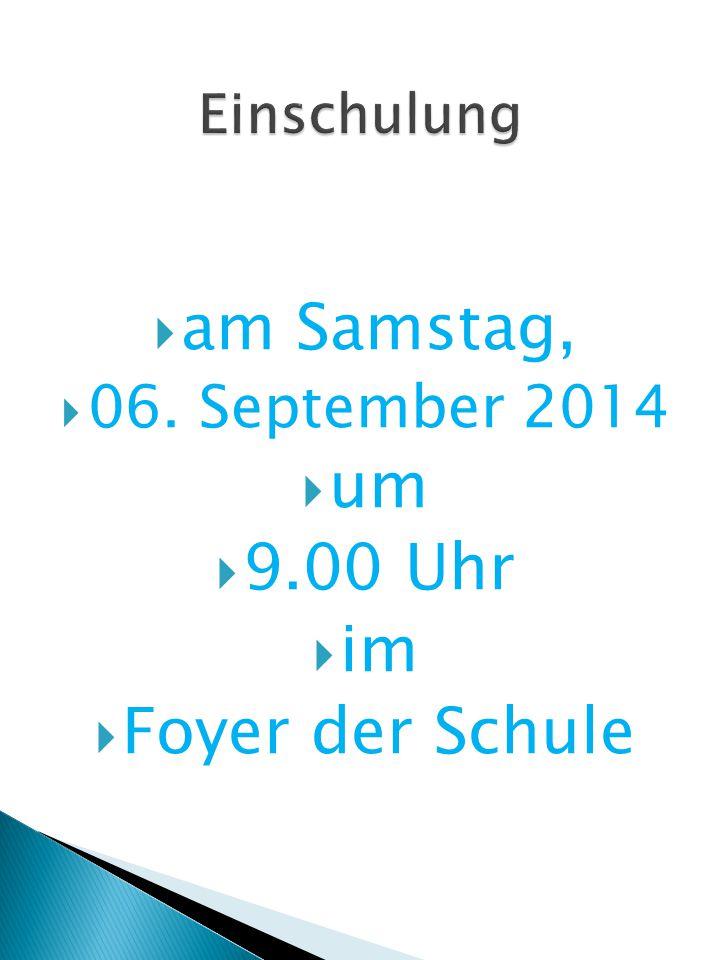  am Samstag,  06. September 2014  um  9.00 Uhr  im  Foyer der Schule