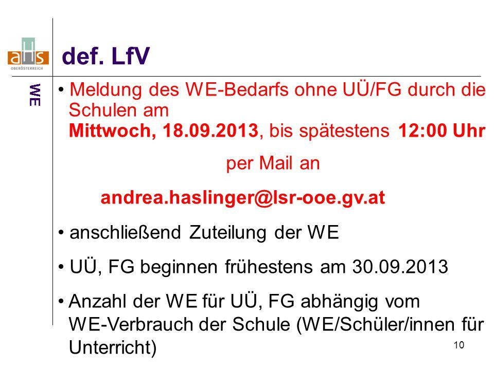 10 def. LfV WE Meldung des WE-Bedarfs ohne UÜ/FG durch die Schulen am Mittwoch, 18.09.2013, bis spätestens 12:00 Uhr per Mail an andrea.haslinger@lsr-