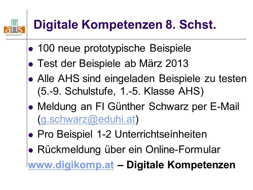 Digitale Kompetenzen 8. Schst. 100 neue prototypische Beispiele Test der Beispiele ab März 2013 Alle AHS sind eingeladen Beispiele zu testen (5.-9. Sc
