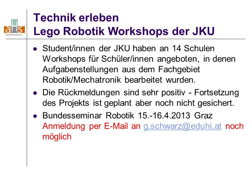Technik erleben Lego Robotik Workshops der JKU Student/innen der JKU haben an 14 Schulen Workshops für Schüler/innen angeboten, in denen Aufgabenstell