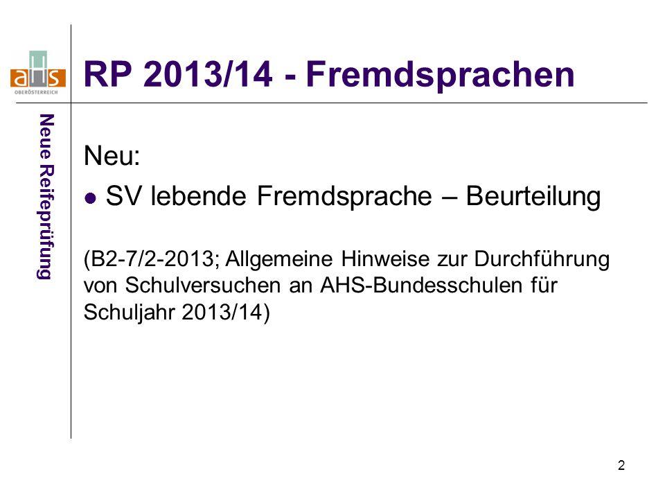 2 RP 2013/14 - Fremdsprachen Neue Reifeprüfung Neu: SV lebende Fremdsprache – Beurteilung (B2-7/2-2013; Allgemeine Hinweise zur Durchführung von Schul