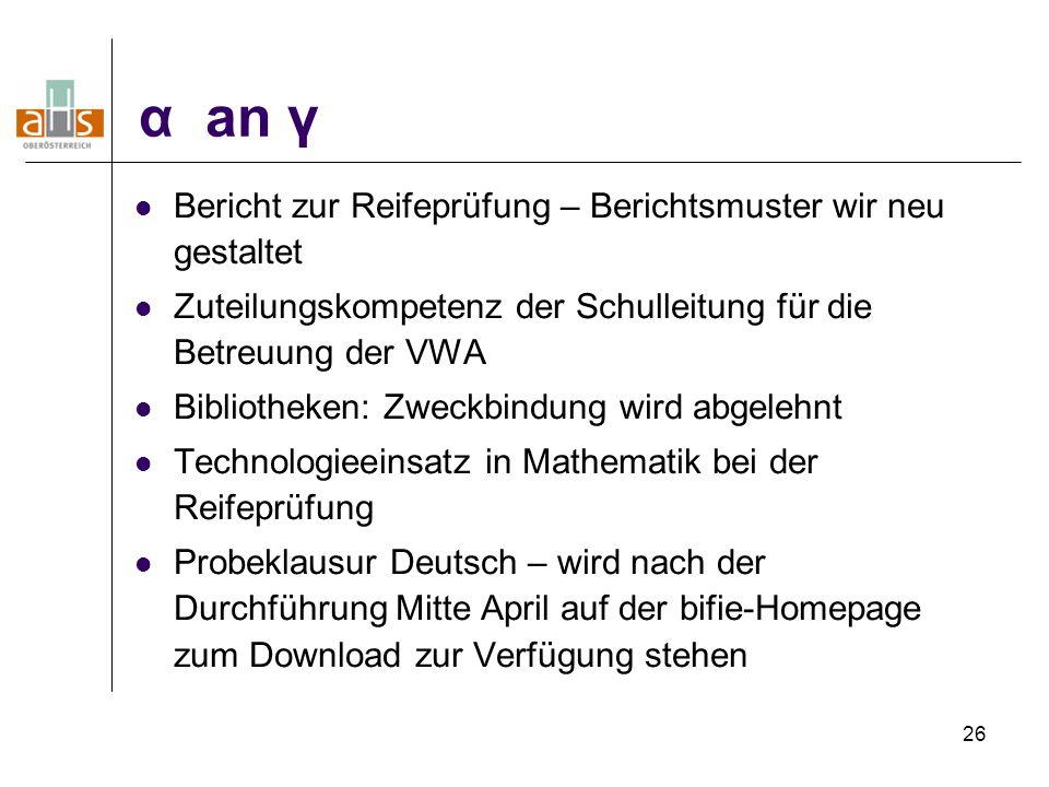 26 α an γ Bericht zur Reifeprüfung – Berichtsmuster wir neu gestaltet Zuteilungskompetenz der Schulleitung für die Betreuung der VWA Bibliotheken: Zwe