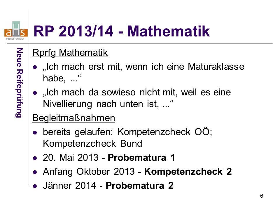 """6 RP 2013/14 - Mathematik Neue Reifeprüfung Rprfg Mathematik """"Ich mach erst mit, wenn ich eine Maturaklasse habe,..."""" """"Ich mach da sowieso nicht mit,"""