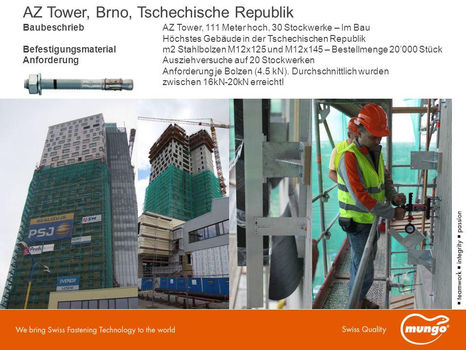 BaubeschriebAZ Tower, 111 Meter hoch, 30 Stockwerke – Im Bau Höchstes Gebäude in der Tschechischen Republik Befestigungsmaterialm2 Stahlbolzen M12x125 und M12x145 – Bestellmenge 20'000 Stück AnforderungAusziehversuche auf 20 Stockwerken Anforderung je Bolzen (4.5 kN).
