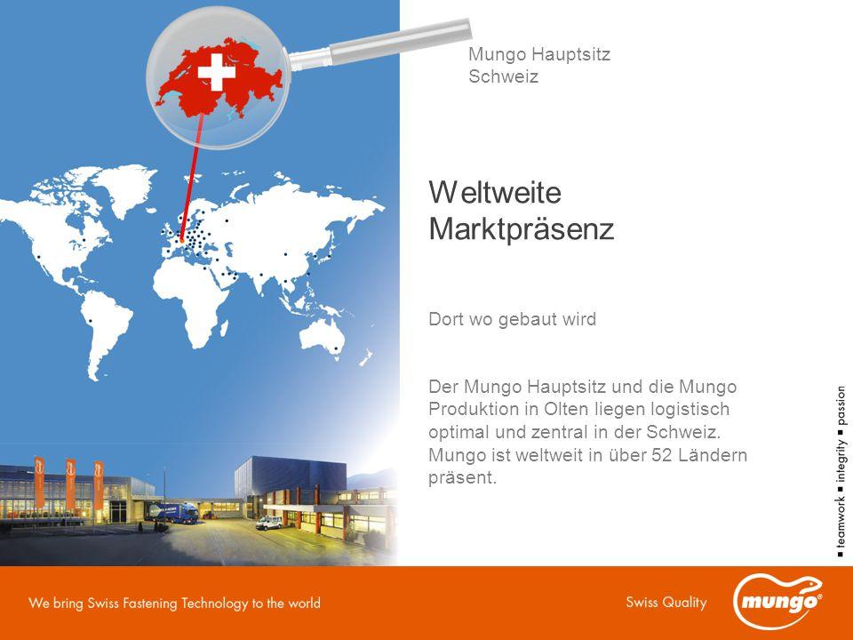 Weltweite Marktpräsenz Dort wo gebaut wird Der Mungo Hauptsitz und die Mungo Produktion in Olten liegen logistisch optimal und zentral in der Schweiz.
