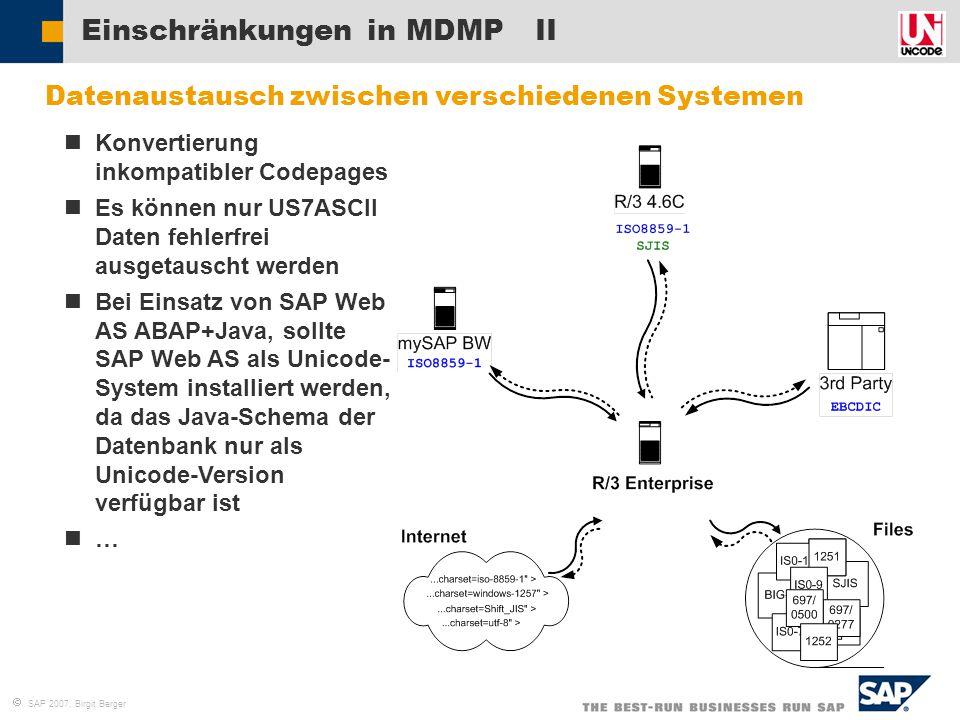  SAP 2007, Birgit Berger Einschränkungen in MDMP II  Datenaustausch zwischen verschiedenen Systemen Konvertierung inkompatibler Codepages Es können