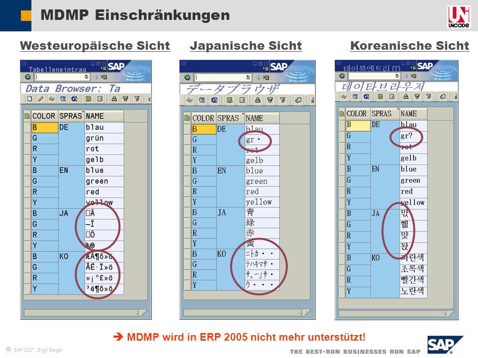  SAP 2007, Birgit Berger MDMP Einschränkungen Westeuropäische SichtJapanische SichtKoreanische Sicht  MDMP wird in ERP 2005 nicht mehr unterstützt!
