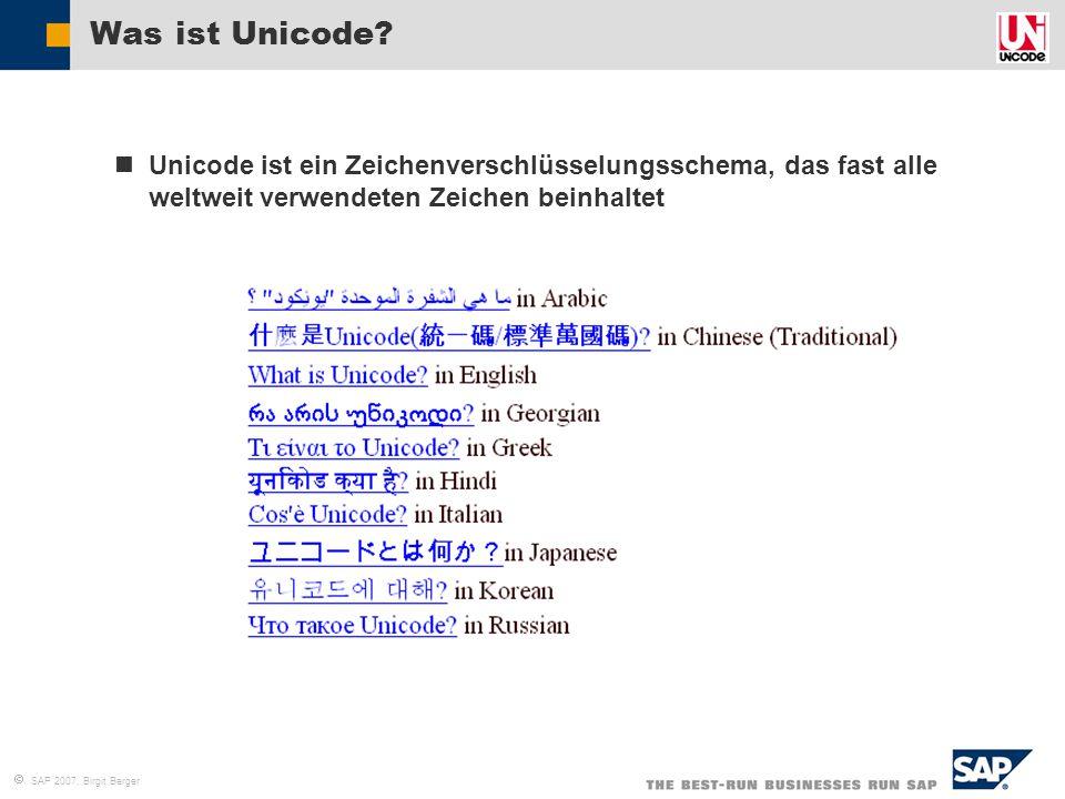  SAP 2007, Birgit Berger  Unicode ist ein Zeichenverschlüsselungsschema, das fast alle weltweit verwendeten Zeichen beinhaltet Was ist Unicode?