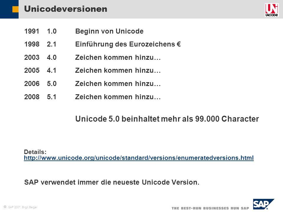  SAP 2007, Birgit Berger Unicodeversionen  1991 1.0Beginn von Unicode  1998 2.1 Einführung des Eurozeichens €  20034.0 Zeichen kommen hinzu…  200
