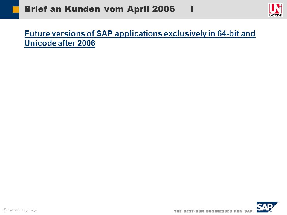  SAP 2007, Birgit Berger Brief an Kunden vom April 2006 I  Future versions of SAP applications exclusively in 64-bit and Unicode after 2006 Future v