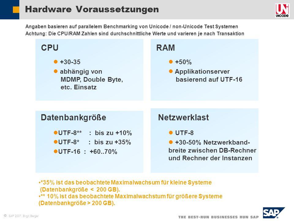  SAP 2007, Birgit Berger UTF-8** : bis zu +10% UTF-8* : bis zu +35% UTF-16 : +60..70% Datenbankgröße UTF-8 +30-50% Netzwerkband- breite zwischen DB-R